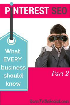 What Every Business Should Know About Pinterest SEO - Part 2 | via #BornToBeSocial, Pinterest Marketing | borntobesocial.com