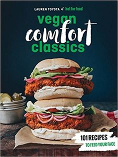 Hot for Food Vegan Comfort Classics: 101 Recipes to Feed Your Face: Lauren Toyota: 9780399580147: AmazonSmile: Books