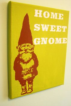Home Sweet Gnome. (In different colours.)