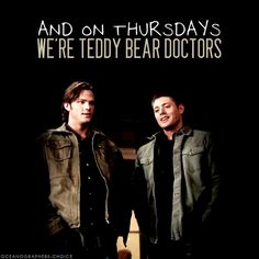 And on Thursdays.. We're teddy bear doctors.