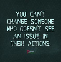 You cant change someone