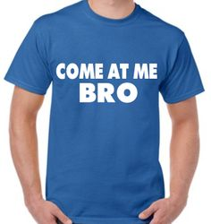 Come at me bro T-shirt funny meme
