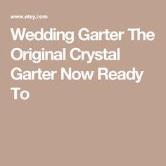 Wedding Garter The Original Crystal Garter Now Ready To