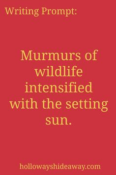 settings-writing prompts-September 2016-Murmurs of wildlife intensified with the…