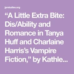 """""""A Little Extra Bite: Dis/Ability and Romance in Tanya Huff and Charlaine Harris's Vampire Fiction,"""" by Kathleen Miller"""