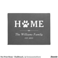 Paw Print Home - Chalkboard - Family Name Doormat -- Doormat with home in large letter and a paw print replacing the O, and your family name and year established.