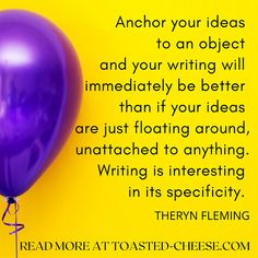 """""""Anchor your ideas to an object and your writing will immediately be better than if your ideas are just floating around unattached to anything. Writing is interesting in its specificity.""""  #writingtips #writing #WritingCommunity Writing Tips, Read More, Anchor, Good Things, Cheese, Reading, Ideas, Reading Books, Anchor Bolt"""