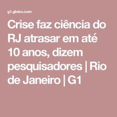 Crise faz ciência do RJ atrasar em até 10 anos, dizem pesquisadores   Rio de Janeiro   G1
