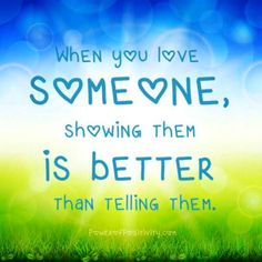 When you love someone showing them is better than telling them - Quote. #quotes #inspirational #sayings #inspiring #motivational #inspiration
