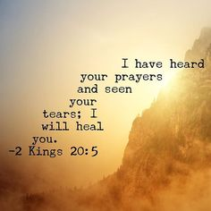 I have heard your prayers and seen your tears. I will heal you. Biblical Quotes, Religious Quotes, Bible Verses Quotes, Faith Quotes, Spiritual Quotes, Spiritual Meditation, Healing Quotes, Heart Quotes, Prayer Scriptures