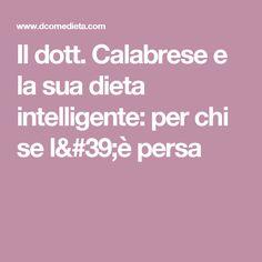 Il dott. Calabrese e la sua dieta intelligente: per chi se l'è persa