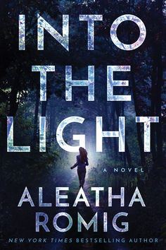 INTO THE LIGHT by Aleatha Romig - Cover Reveal