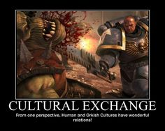 CULTURAL EXCHANGE - From one perspective, Imperium and Orkish Cultures have a wonderful relations!