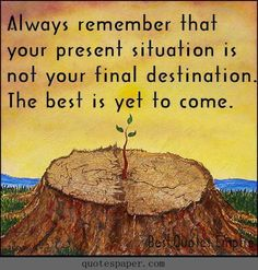 The best is yet to come #quotes #sayings