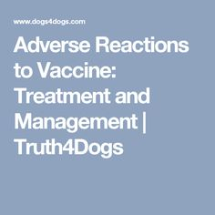 Adverse Reactions to Vaccine: Treatment and Management | Truth4Dogs