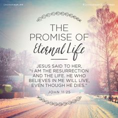 """Day The Promise of Eternal Life // Jesus said to her, """"I am the resurrection and the life. He who believes in Me will live, even though he dies."""" John // 25 Days of Christmas Promises Biblical Quotes, Bible Verses Quotes, Jesus Quotes, Bible Scriptures, Spiritual Quotes, Faith Quotes, Healing Scriptures, Healing Quotes, Heart Quotes"""