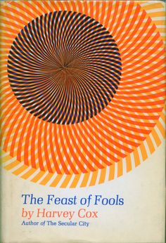 Harvey Cox - The Feast of Fools, 1969  Design by Gretchen Rosengren  via Montague Projects