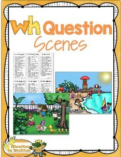 WH Question ScenesThis 22-page WH Question Scenes resource includes 12 picture scenes and 120 questions.  -Page 4: WH Questions Methodology -Page 5: Meeting the Standards  Aligned to CCSS- Page 6: Stages of Second Language Acquisition in Preschoolers (Krashen & Terrell) along with WIDA estimates-Pages 7-20:  WH Question Scenes  Included are 12 scenes and 120 questions (ten questions per picture scene).