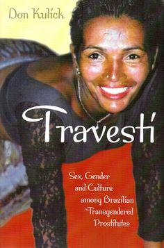 Travesti: sex, gender, and culture among Brazilian transgendered prostitutes / Don Kulick.(University of Chicago Press, 1998) / HQ 77.2.B7 K93