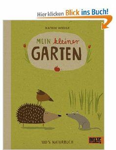 Mein kleiner Garten: 100 % Naturbuch - Vierfarbiges Papp-Bilderbuch: Amazon.de: Katrin Wiehle: Bücher