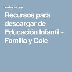 Recursos para descargar de Educación Infantil - Familia y Cole Familia Y Cole, Home Schooling, Coaching, College, Classroom, Learning, Blog, Alphabet, Make A Book