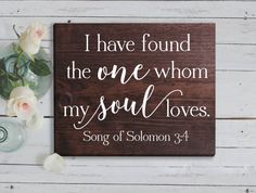 I Have Found the One Whom Sign Song of Solomon 3:4 I Have Found the One Whom My Soul Loves Bible Verse Art Bible Sign Wedding Quote Sign Scripture