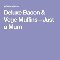 Deluxe Bacon & Vege Muffins – Just a Mum