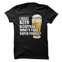 I Make Beer disappear - itse tshirt. I Make Beer disappear, cool hoodie,sweater storage. Funny Shirts, Tee Shirts, Xmas Shirts, Dress Shirts, Superman, Estilo Fashion, Lucy Fashion, Tribal Fashion, Fashion Days