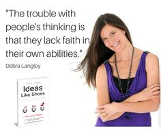 """The trouble with people's thinking is that they lack faith in their own ability.""-Debra Langley"
