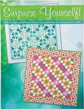 Surprise Yourself! Book. Inspiring quilt design ideas from Charlotte Angotti and Debbie Caffrey—you CAN design your own quilts!