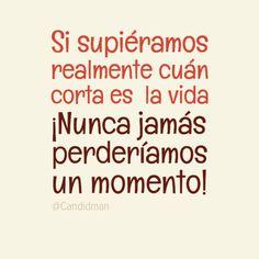 """""""Si supiéramos realmente cuán corta es la #Vida. ¡Nunca jamás perderíamos un momento!"""" #Citas #Frases @Candidman"""