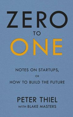Colin grabbed Zero to One: Notes on Start Ups, or How to Build the Future by Peter Thiel, Blake Masters