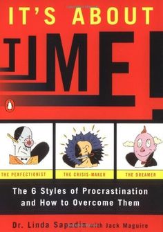 It's About Time!: The Six Styles of Procrastination and How to Overcome Them by Linda Sapadin. $11.02. Author: Linda Sapadin. Publisher: Penguin Books; Reprint edition (June 1, 1997)