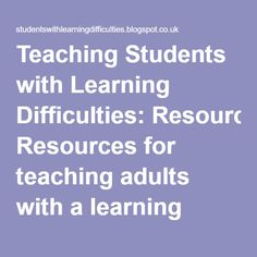 Teaching Students with Learning Difficulties: Resources for teaching adults with a learning disability.