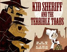 Kid Sheriff and the Terrible Toads by Bob Shea, illustrated by Lane Smith