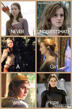 """Susan Pevensie, Hermione Granger, Lucy Pevensie, Tris Prior, Annabeth Chase, and Katniss Everdeen.  """"Never underestimate a girl with hope."""""""