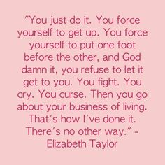 A wonderful quote by Elizabeth Taylor....This is for everyone living with Chronic Illness/ Chronic Pain