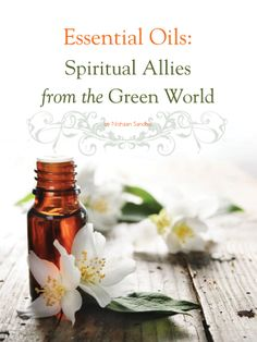 Essential Oils: Spiritual Allies from the Green World, by Nishaan Sandhu, NourishMindBodySpirit.com ~ Get your free issue of Eco Heart Magazine and read the article at: EcoHeartMagazine.com