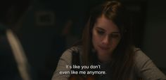 "― Palo Alto (2013) ""It's like you don't even like me anymore."""