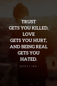 Quotes Trust, love and being real all three of them can get you in trouble.