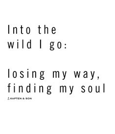 Into the wild I go: losing my way, finding my soul | quote #travelquotes