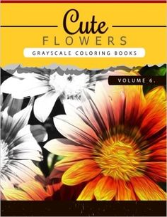 Amazon.com: Cute Flowers Volume 6: Grayscale coloring books for adults Anti-Stress Art Therapy for Busy People (Adult Coloring Books Series, grayscale fantasy coloring books) (Flowers Coloring Book Series) (9781535068826): Grayscale Publishing: Books