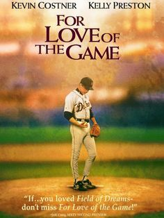 For Love of the Game. The third in Costner's baseball trilogy, if you will. Lots of emotion with the end of a career and the end of a relationship.