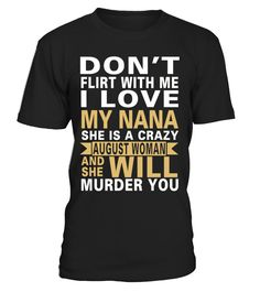 i love my nana - august  niece#tshirt#tee#gift#holiday#art#design#designer#tshirtformen#tshirtforwomen#besttshirt#funnytshirt#age#name#october#november#december#happy#grandparent#blackFriday#family#thanksgiving#birthday#image#photo#ideas#sweetshirt#bestfriend#nurse#winter#america#american#lovely#unisex#sexy#veteran#cooldesign#mug#mugs#awesome#holiday#season#cuteshirt