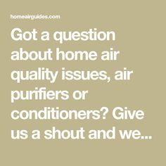 Got a question about home air quality issues, air purifiers or conditioners? Give us a shout and we'll try to help! Ionic Air Purifier, Online Support, Indoor Air Quality, Science And Technology, This Or That Questions