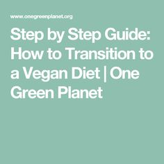 Step by Step Guide: How to Transition to a Vegan Diet   One Green Planet