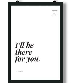 Poster/Quadro com Frase da série Friends – I'll be there for you