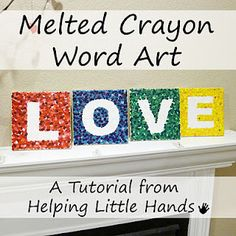 Melted Crayon Word Art - could do any shape on a tile.  Good older kids craft - must use a candle to melt the crayons, so not good for little fingers!