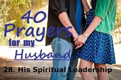 40 Prayers for my Husband: HIS SPIRITUAL LEADERSHIP #p31swag #wife #marriage #love #husband #leader #Christian #prayer