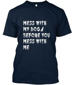 MESS WITH MY DOG T-SHIRT | Teespring
